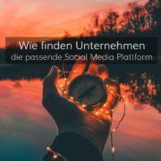 Wie finden Unternehmen die passende Social Medial Plattform