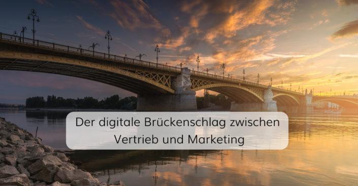 Der digitale Brückenschlag zwischen Vertrieb und Marketing