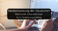 Erkenntnisse der Mediennutzung fürs Onlinemarketing
